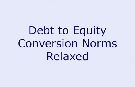 Debt to Equity Conversion Norms Relaxed