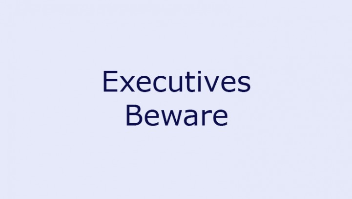 Executives Beware