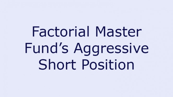Factorial Master Fund's Aggressive Short Position