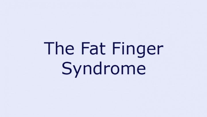 The Fat Finger Syndrome