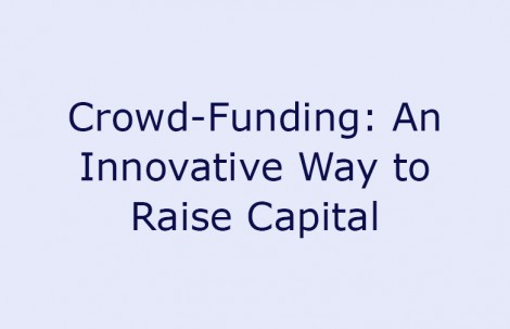 Crowd-Funding: An Innovative Way to Raise Capital