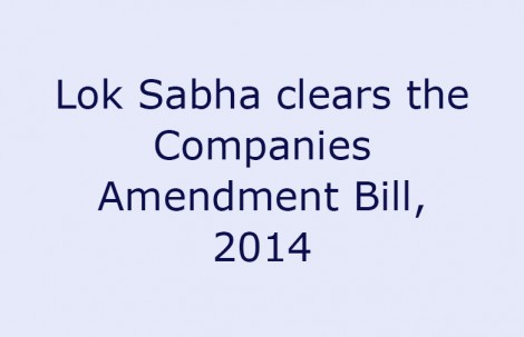 Lok Sabha clears the Companies Amendment Bill, 2014
