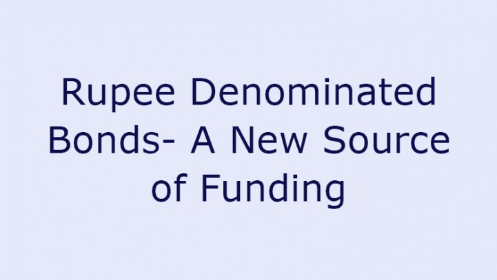 Rupee Denominated Bonds- A New Source of Funding