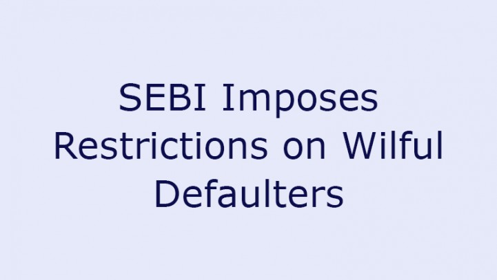 SEBI Imposes Restrictions on Wilful Defaulters