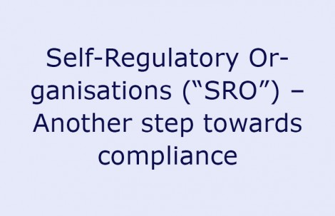 "Self-Regulatory Organisations (""SRO"") – Another step towards compliance"