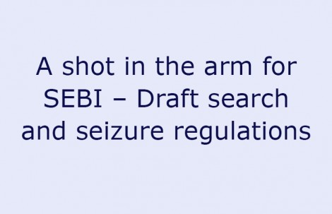 A shot in the arm for SEBI – Draft search and seizure regulations