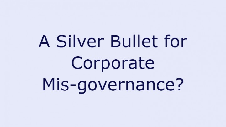 A Silver Bullet for Corporate Mis-governance?