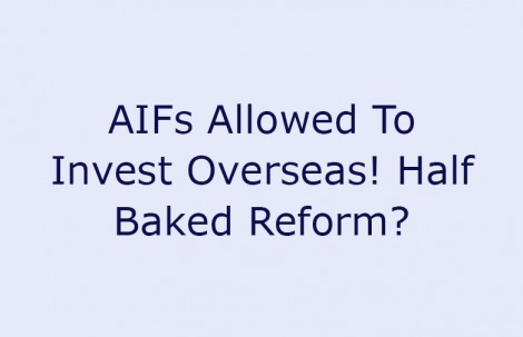 AIFs Allowed To Invest Overseas! Half Baked Reform?