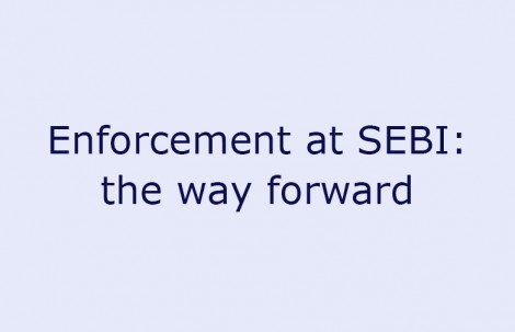 Enforcement at SEBI: the way forward