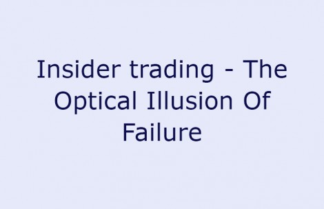 Insider trading – The Optical Illusion Of Failure