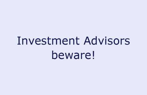 Investment Advisors beware!