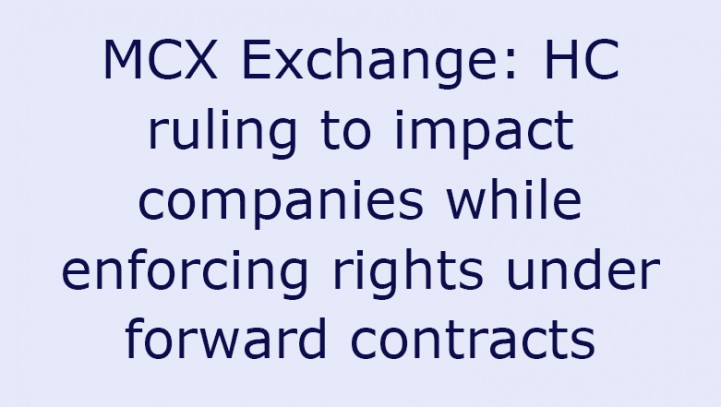 MCX Exchange: HC ruling to impact companies while enforcing rights under forward contracts
