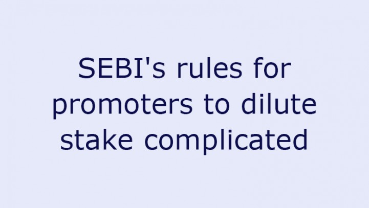 SEBI's rules for promoters to dilute stake complicated