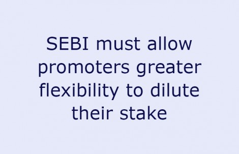 SEBI must allow promoters greater flexibility to dilute their stake