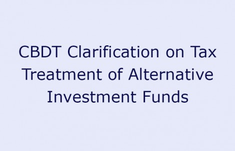 CBDT Clarification on Tax Treatment of Alternative Investment Funds