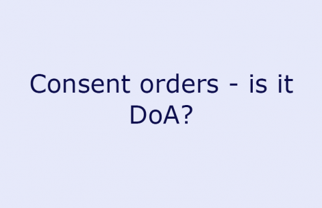 Consent orders – is it DoA?