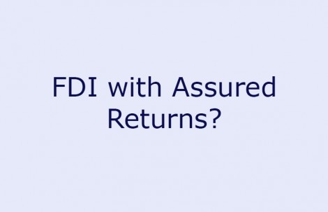 FDI with Assured Returns?