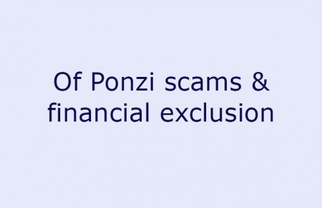 Of Ponzi scams & financial exclusion