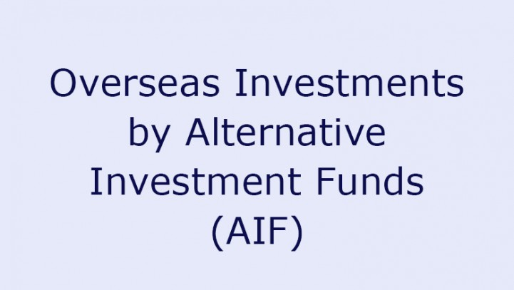 Overseas Investments by Alternative Investment Funds (AIF)