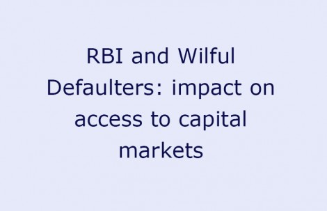 RBI and Wilful Defaulters: impact on access to capital markets