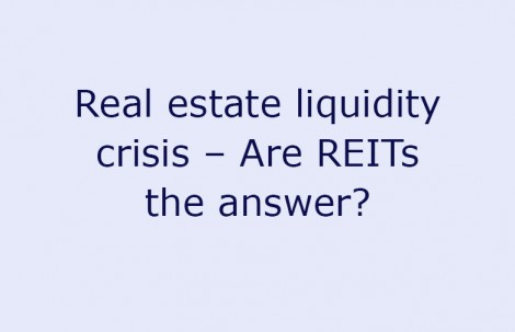 Real estate liquidity crisis – Are REITs the answer?