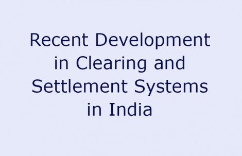Recent Development in Clearing and Settlement Systems in India