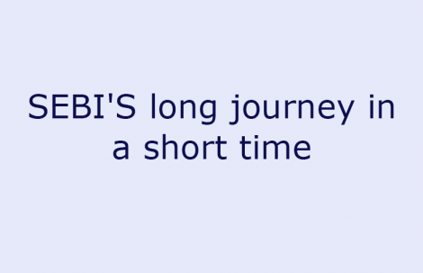 SEBI'S long journey in a short time