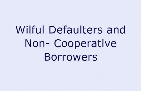 Wilful Defaulters and Non- Cooperative Borrowers
