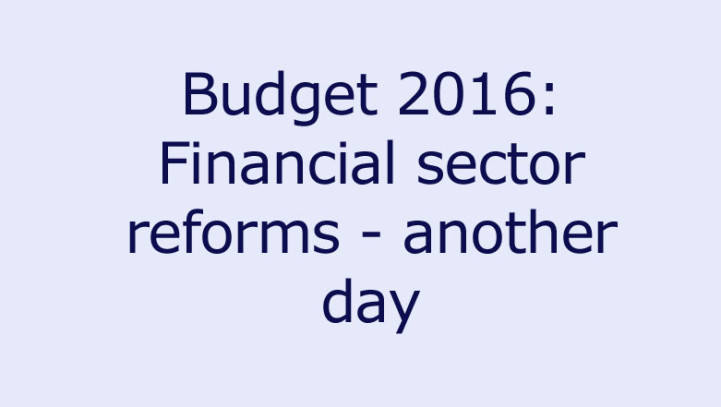 Budget 2016: Financial sector reforms – another day