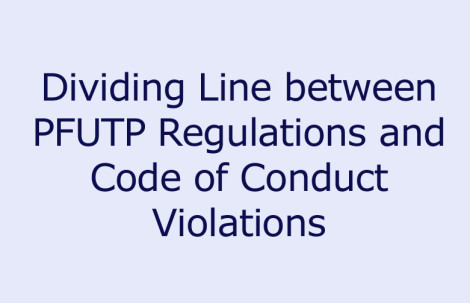 Dividing Line between PFUTP Regulations and Code of Conduct Violations