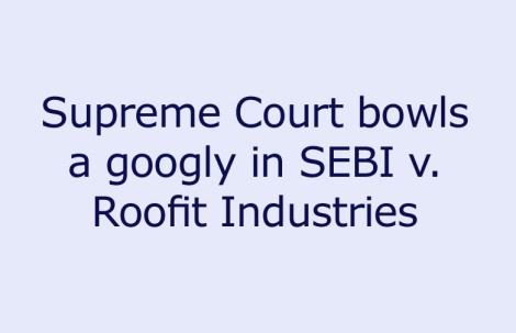 Supreme Court bowls a googly in SEBI v. Roofit Industries