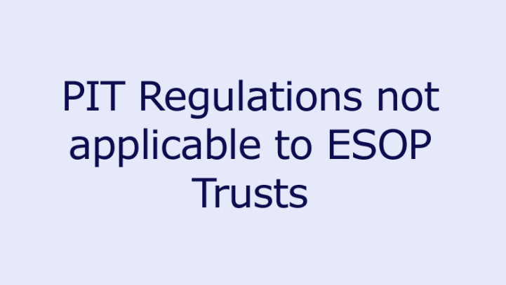 PIT Regulations not applicable to ESOP Trusts
