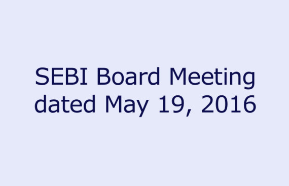 SEBI Board Meeting dated May 19, 2016