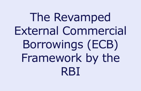 The Revamped External Commercial Borrowings (ECB) Framework by the RBI